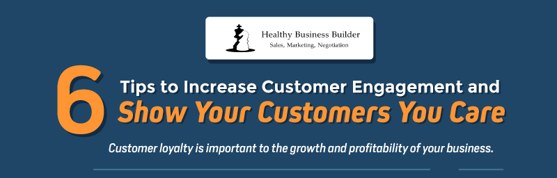 6 Tips to Increase Customer Engagement and Show Your Customers You Care (Infographic)